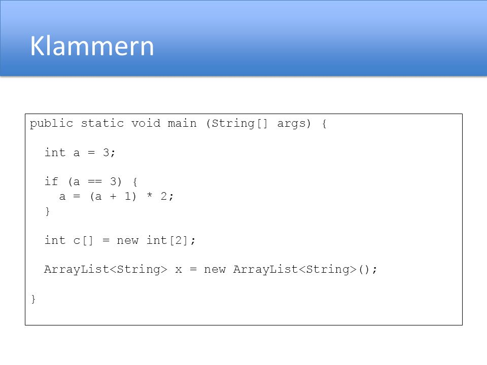 Klammern public static void main (String[] args) { int a = 3;